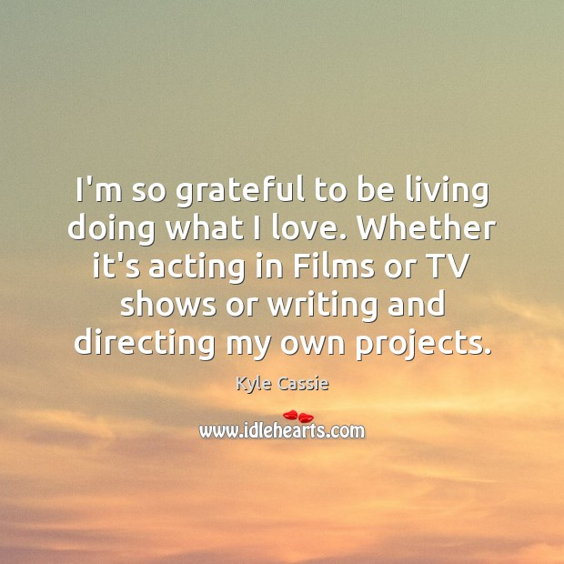 Image, I'm so grateful to be living doing what I love. Whether it's