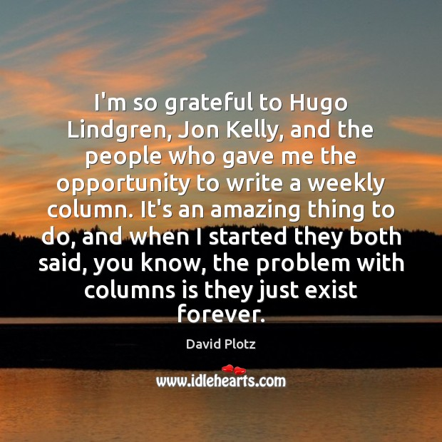 I'm so grateful to Hugo Lindgren, Jon Kelly, and the people who Image