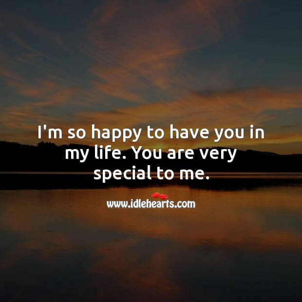I'm so happy to have you in my life. You are very special to me. Love Quotes for Her Image