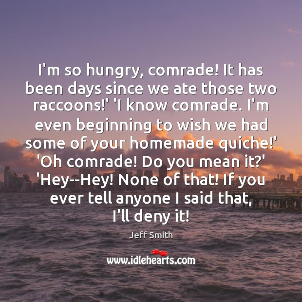 I'm so hungry, comrade! It has been days since we ate those Image