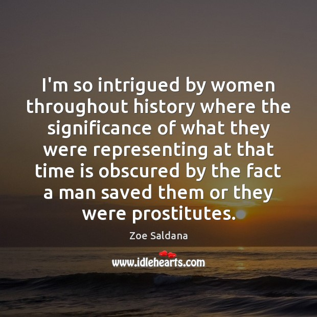 I'm so intrigued by women throughout history where the significance of what Image