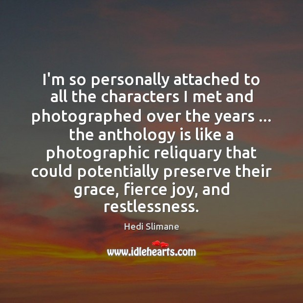 Image, I'm so personally attached to all the characters I met and photographed
