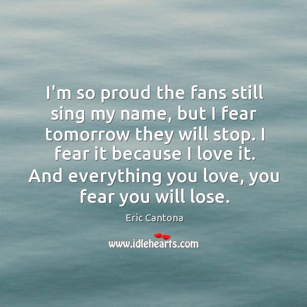 I'm so proud the fans still sing my name, but I fear Image