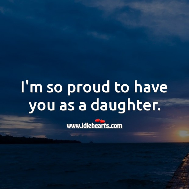 I'm so proud to have you as a daughter. Birthday Messages for Daughter Image