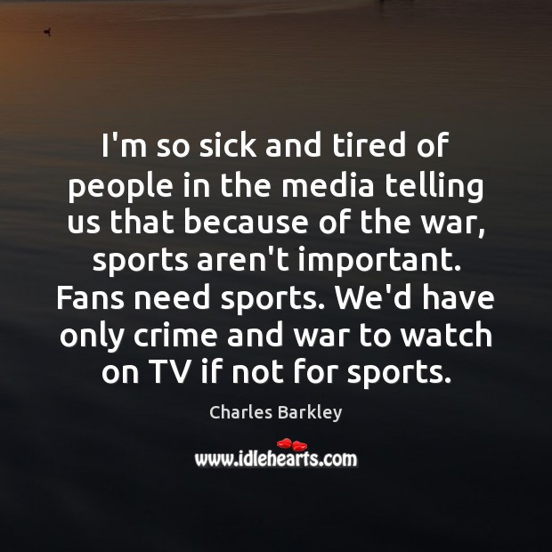 I'm so sick and tired of people in the media telling us Charles Barkley Picture Quote