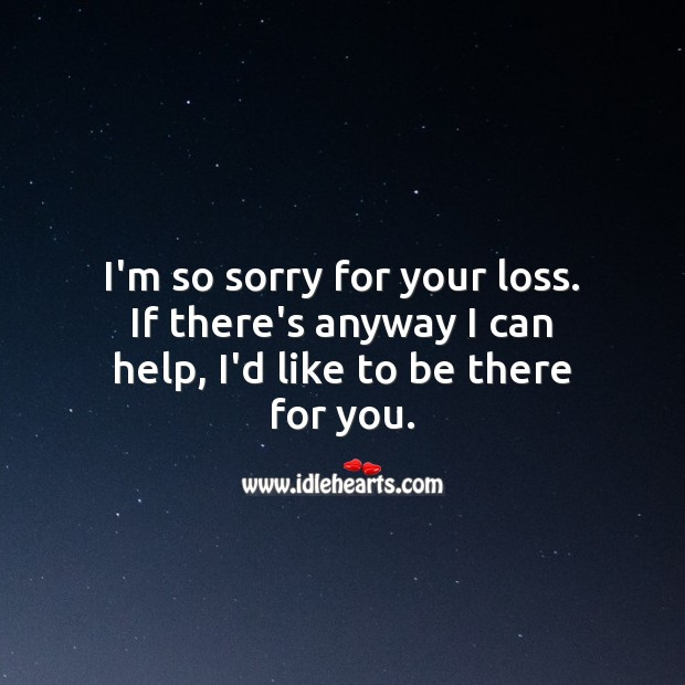 I'm so sorry for your loss. Help Quotes Image