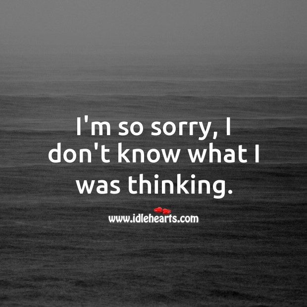 I'm so sorry, I don't know what I was thinking. I'm Sorry Messages Image