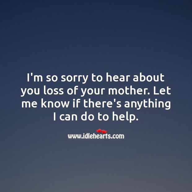 I'm so sorry to hear about you loss of your mother. Sympathy Messages for Loss of Mother Image