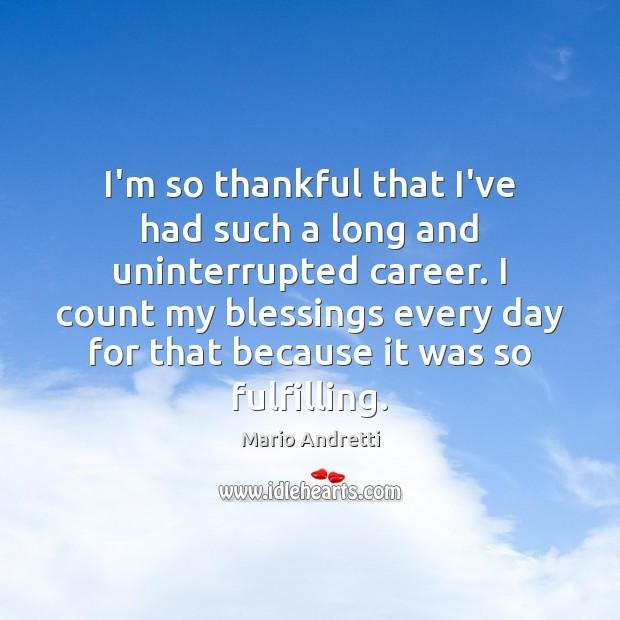 I'm so thankful that I've had such a long and uninterrupted career. Mario Andretti Picture Quote