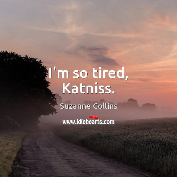 I'm so tired, Katniss. Image