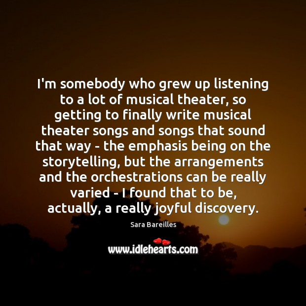 I'm somebody who grew up listening to a lot of musical theater, Sara Bareilles Picture Quote
