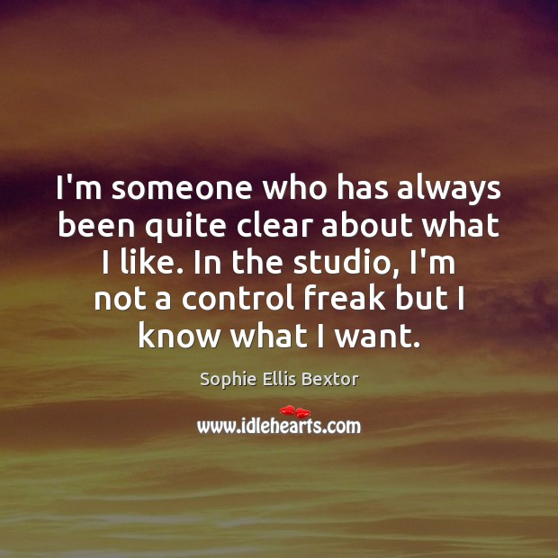 I'm someone who has always been quite clear about what I like. Sophie Ellis Bextor Picture Quote