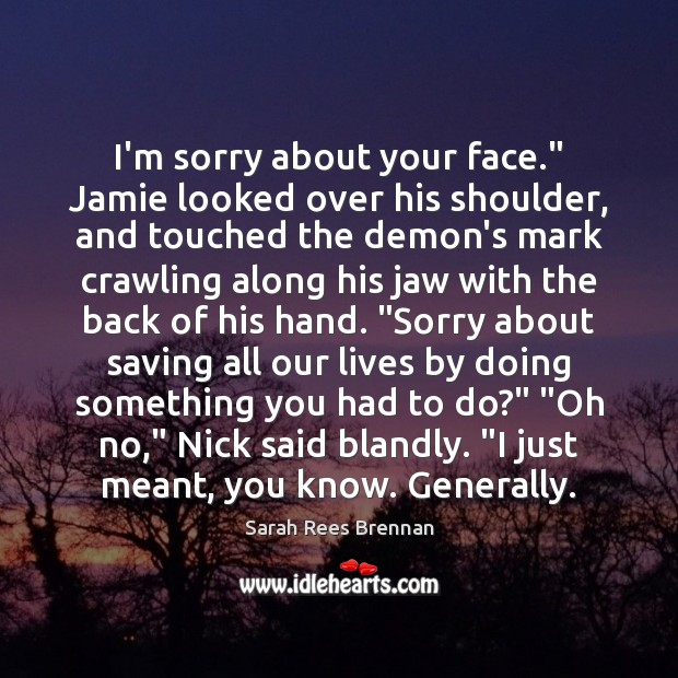 """I'm sorry about your face."""" Jamie looked over his shoulder, and touched Image"""