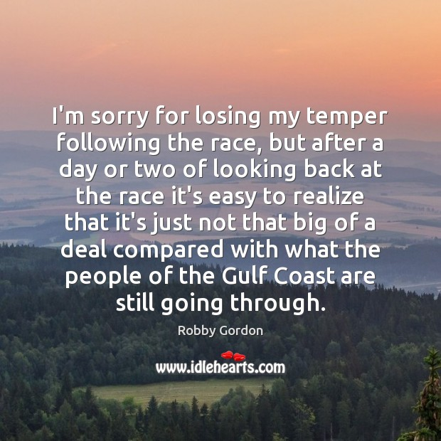 I'm sorry for losing my temper following the race, but after a Image