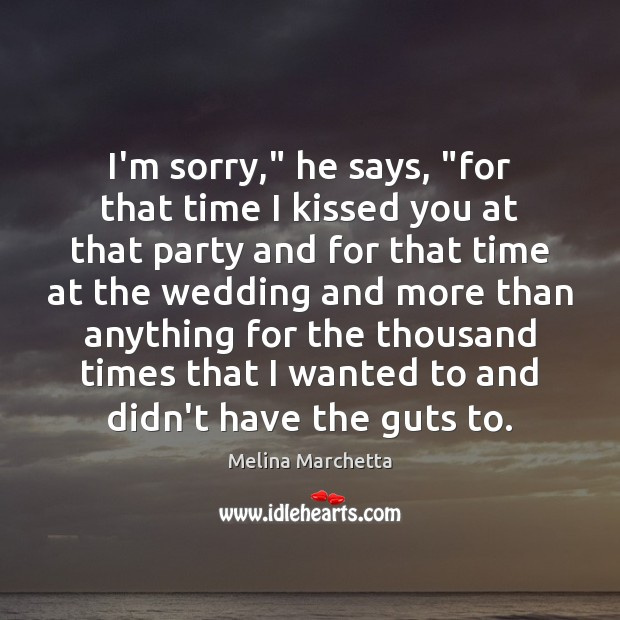 """Image, I'm sorry,"""" he says, """"for that time I kissed you at that"""