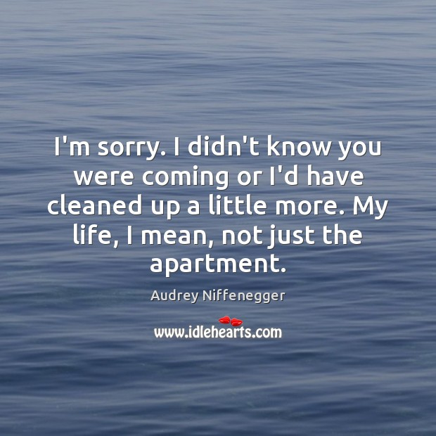 Image, I'm sorry. I didn't know you were coming or I'd have cleaned