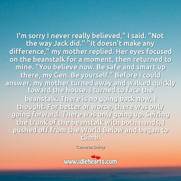 """I'm sorry I never really believed,"""" I said. """"Not the way Jack Be Yourself Quotes Image"""