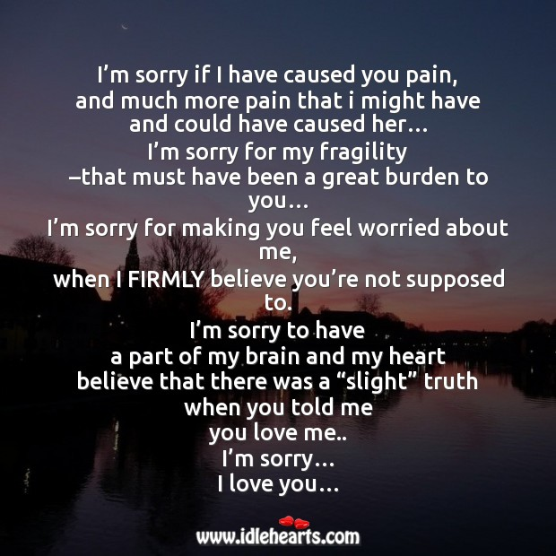 I'm sorry if I have caused you pain, and much more pain that I might have… Image