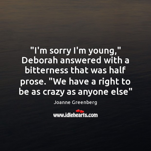 """""""I'm sorry I'm young,"""" Deborah answered with a bitterness that was half Image"""