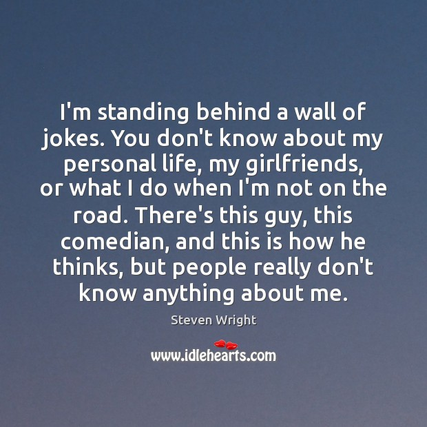 I'm standing behind a wall of jokes. You don't know about my Image