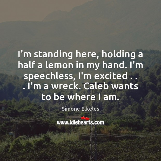 Simone Elkeles Picture Quote image saying: I'm standing here, holding a half a lemon in my hand. I'm