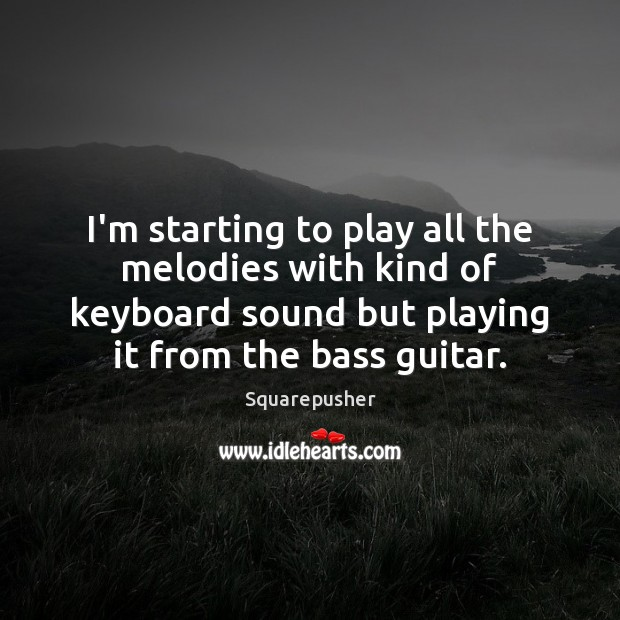 Image, I'm starting to play all the melodies with kind of keyboard sound