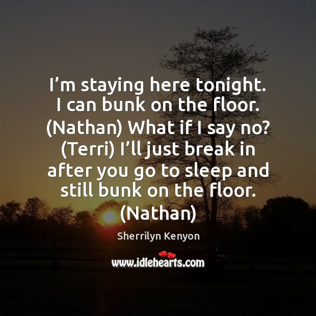 Image, I'm staying here tonight. I can bunk on the floor. (Nathan)