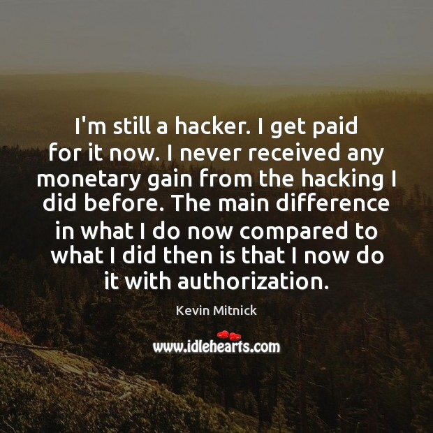 Image, I'm still a hacker. I get paid for it now. I never