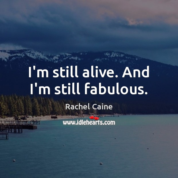 I'm still alive. And I'm still fabulous. Rachel Caine Picture Quote