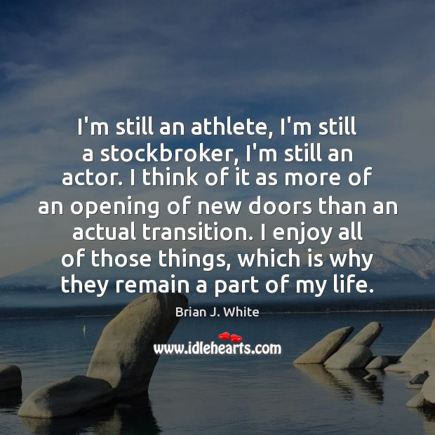 Image, I'm still an athlete, I'm still a stockbroker, I'm still an actor.