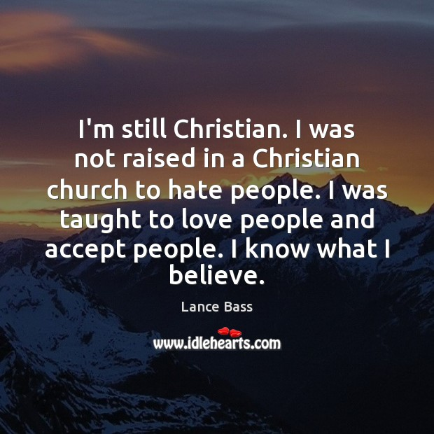I'm still Christian. I was not raised in a Christian church to Lance Bass Picture Quote
