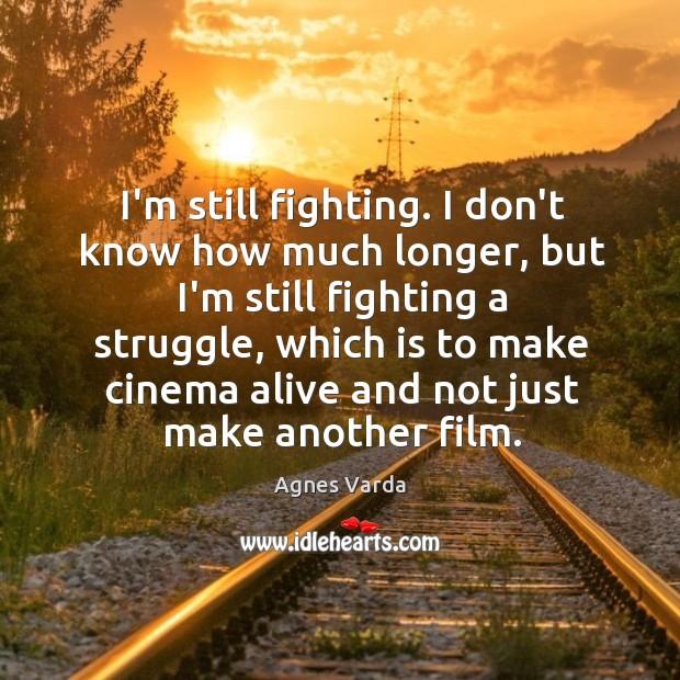 I'm still fighting. I don't know how much longer, but I'm still Image