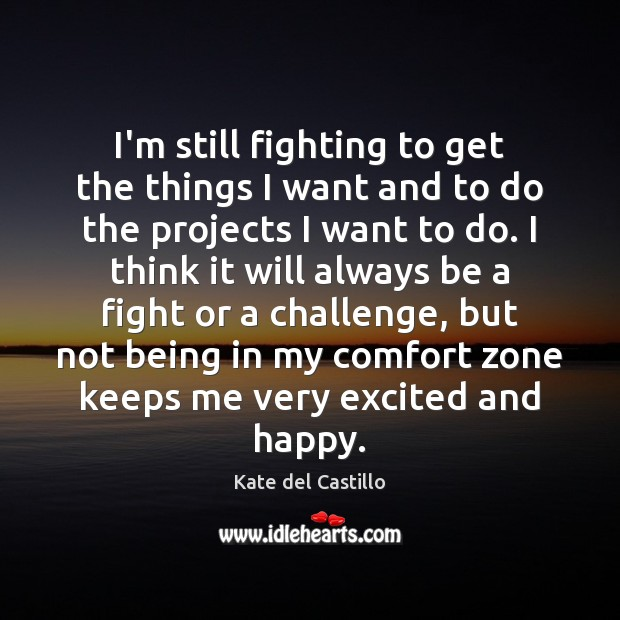 I'm still fighting to get the things I want and to do Kate del Castillo Picture Quote
