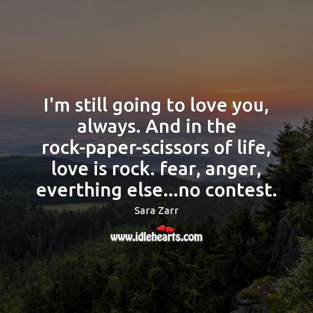 I'm still going to love you, always. And in the rock-paper-scissors of Image