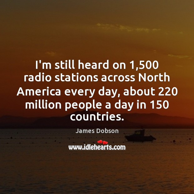 I'm still heard on 1,500 radio stations across North America every day, about 220 Image