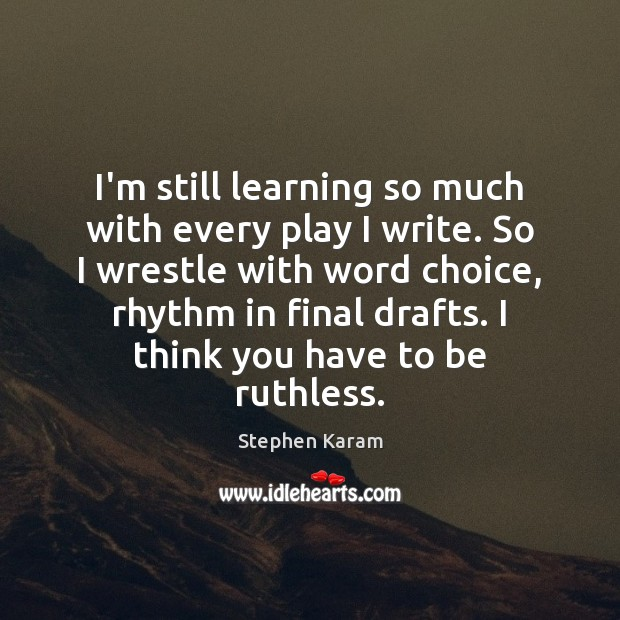 I'm still learning so much with every play I write. So I Image