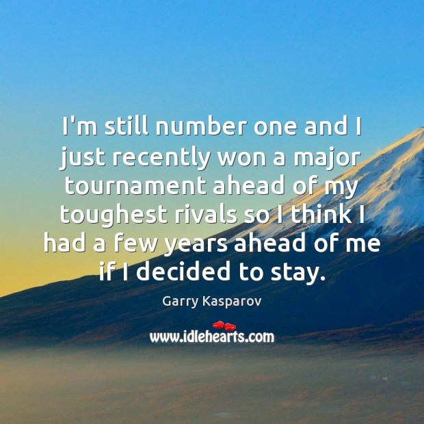 Garry Kasparov Picture Quote image saying: I'm still number one and I just recently won a major tournament