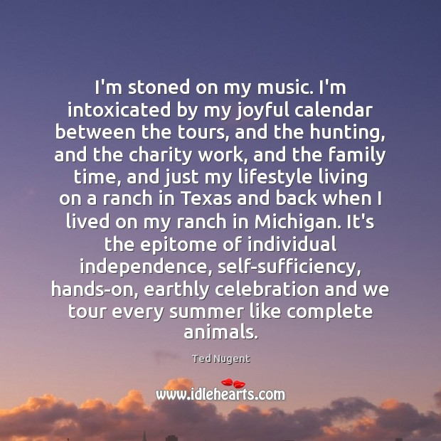 Image, I'm stoned on my music. I'm intoxicated by my joyful calendar between