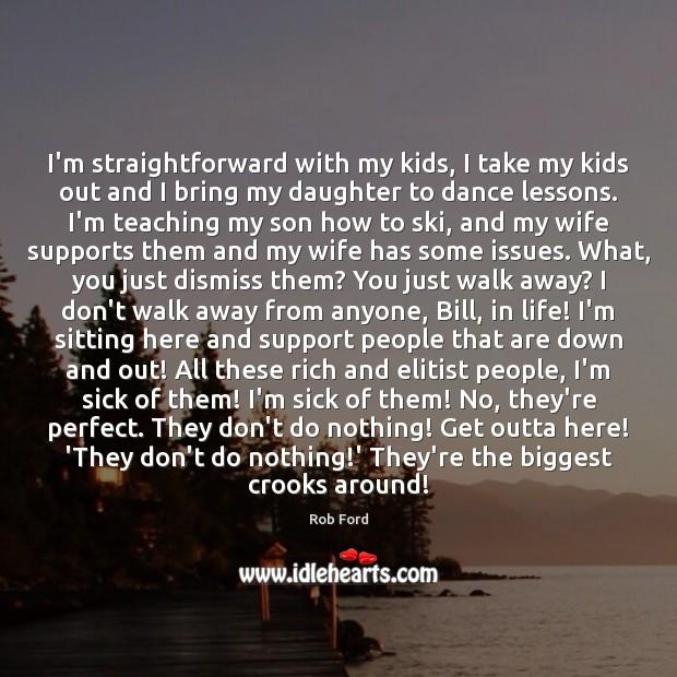 I'm straightforward with my kids, I take my kids out and I Image