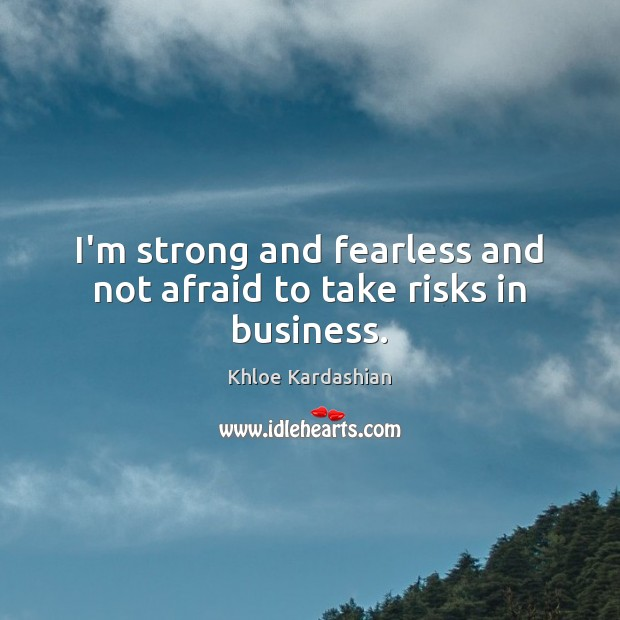 I'm strong and fearless and not afraid to take risks in business. Image