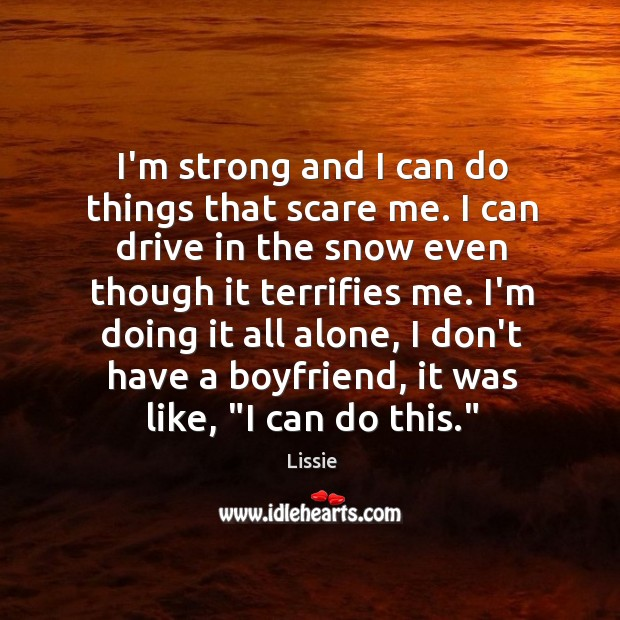 I'm strong and I can do things that scare me. I can Image