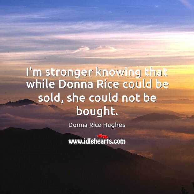 I'm stronger knowing that while Donna Rice could be sold, she could not be bought. Image
