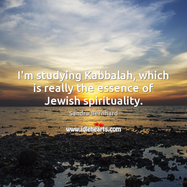 I'm studying Kabbalah, which is really the essence of Jewish spirituality. Image