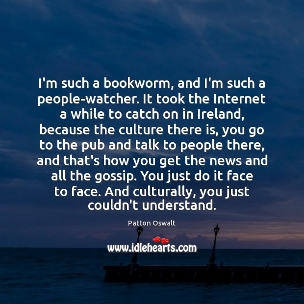 I'm such a bookworm, and I'm such a people-watcher. It took the Culture Quotes Image
