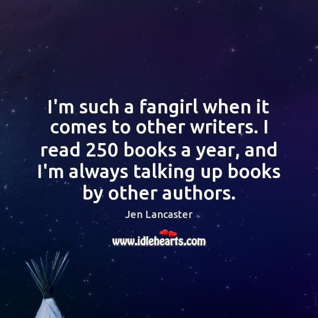 I'm such a fangirl when it comes to other writers. I read 250 Jen Lancaster Picture Quote