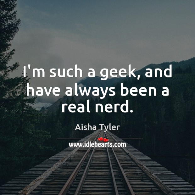 Image about I'm such a geek, and have always been a real nerd.