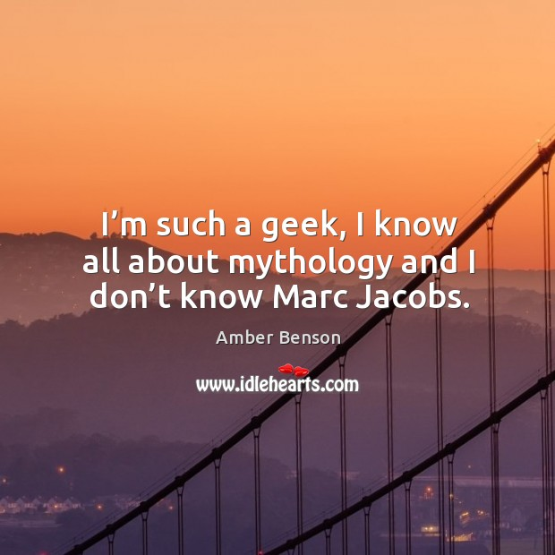 I'm such a geek, I know all about mythology and I don't know marc jacobs. Image