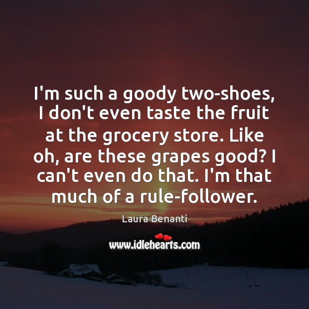I'm such a goody two-shoes, I don't even taste the fruit at Laura Benanti Picture Quote