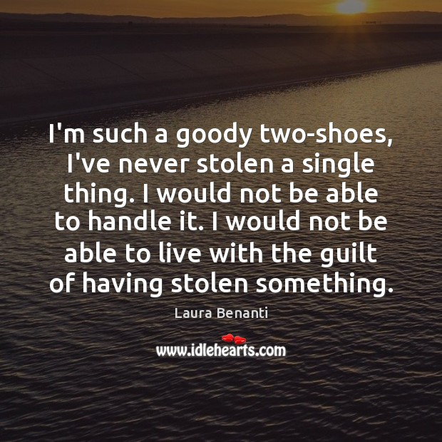 I'm such a goody two-shoes, I've never stolen a single thing. I Laura Benanti Picture Quote