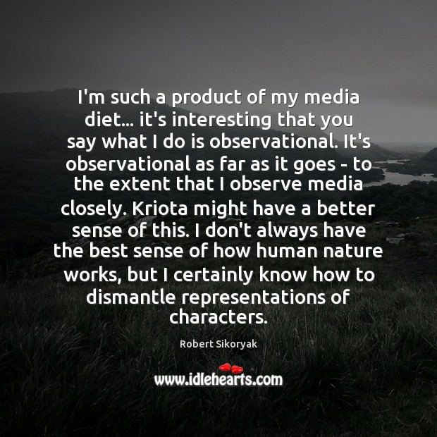 Image, I'm such a product of my media diet… it's interesting that you